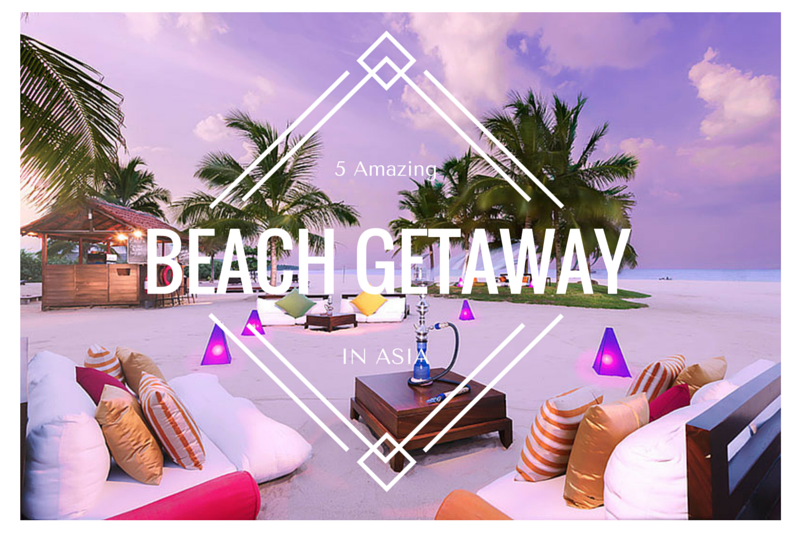 5 Amazing Beach Getaway in Asia